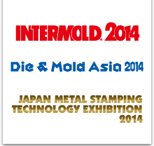 INTERMOLD2014/Die & Mold Asia 2014/Japan Metal Stamping Technology Exhibition 2014
