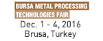 BURSA METAL PROCCESSING TECHNOLOGIES FAIR Dec 1 - 4, 2016 Brusa, Turkey