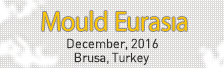 MOULD EURASIA December, 2016 Brusa, Turkey
